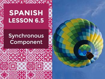 Spanish Lesson 6.5: Synchronous Component - Teacher Notes