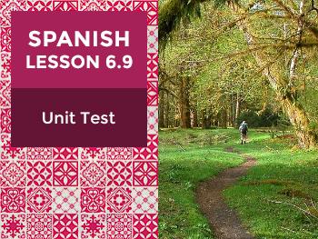 Spanish Lesson 6.9:  La Naturaleza - Unit Test