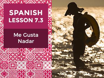 Spanish Lesson 7.3: Me Gusta Nadar – I Like Swimming