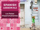 Spanish Lesson 8.2:  Los Países Hispanohablantes - Spanish-Speaking Countries