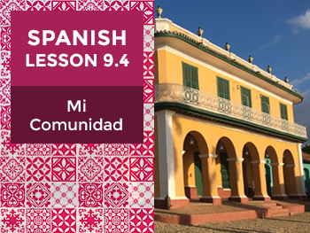 Spanish Lesson 9.4: Mi Comunidad – My Community
