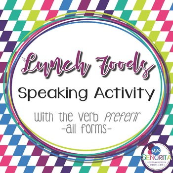Spanish Lunch Foods Speaking Activity with Preferir - all forms