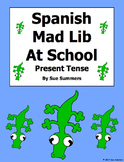 Spanish Mad Lib Present Tense Writing Activity - At School