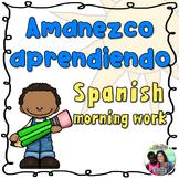 Spanish Morning Work- Amanezco Aprendiendo (trabajo de la mañana)