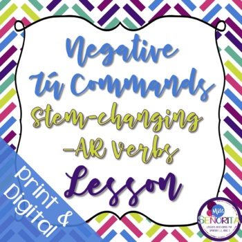 Spanish Negative Tú Commands Lesson - Stem-Changing -AR