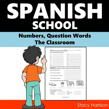 Spanish Numbers, Question Words and the Classroom (La Escuela)