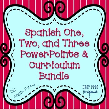 Spanish One, Two, & Three Power Points and Curriculum Bundle