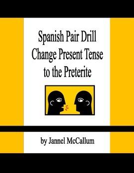Spanish Pair Drill - Change Present Tense to Preterite