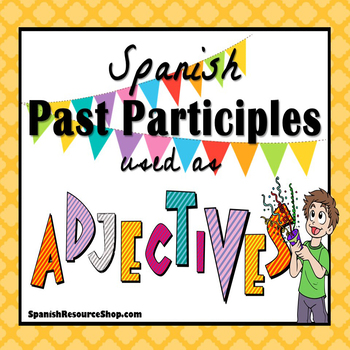 Spanish Past Participles as Adjectives Grammar and Practice Powerpoint BUNDLE