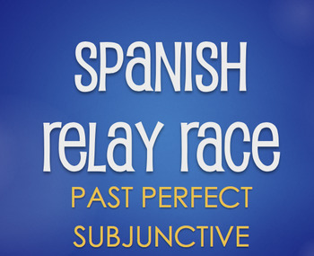 Spanish Past Perfect Subjunctive Relay Race