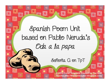 Spanish Poetry Unit based on Pablo Neruda's Oda a la papa