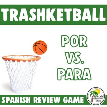 Spanish Por vs. Para Trashketball Game