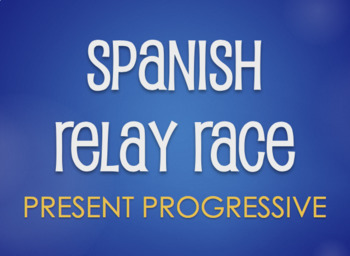 Spanish Present Progressive Relay Race