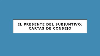 Spanish Present Subjunctive - Cartas de consejo (Advice Letters)