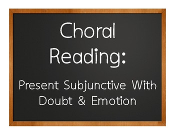 Spanish Present Subjunctive With Doubt and Emotion Choral Reading