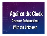 Spanish Present Subjunctive With The Unknown Against the Clock