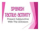 Spanish Present Subjunctive With the Unknown Tactile Activity