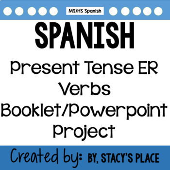 Spanish Present Tense Booklet/Powerpoint Project (ER Verbs)