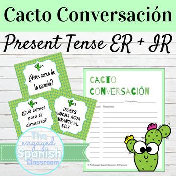 Spanish Present Tense ER and IR Verbs Cacto Conversación Speaking Activity