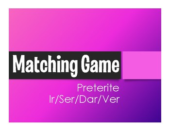 Spanish Preterite Ir Ser Dar Ver Matching Game