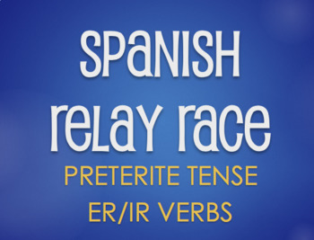 Spanish Preterite Regular ER and IR Relay Race