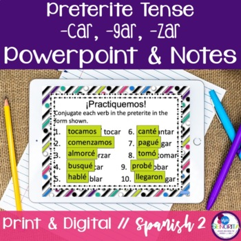 Spanish Preterite -car, -gar, -zar Verbs Powerpoint & Notes