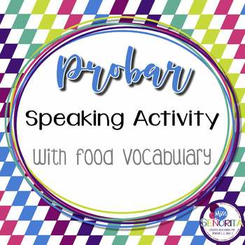 Spanish Probar Speaking Activity with Food Vocabulary