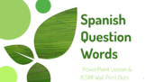 Spanish Question Words  PowerPoint and  8.5X11 Wall Print Outs