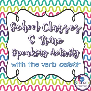 Spanish School Subjects & Time with Asistir Speaking Activity