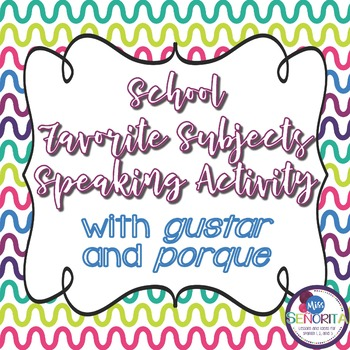 Spanish School Subjects with Gustar and Porque Speaking Activity
