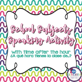 Spanish School Subjects with Time After Hour Speaking Activity