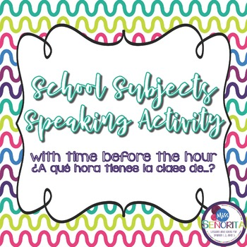 Spanish School Subjects with Time Before the Hour Speaking Activity