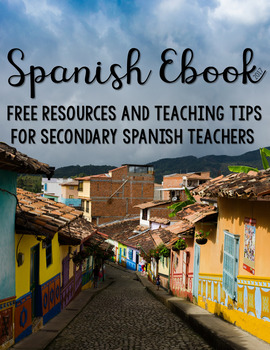 Secondary Spanish Ebook 2017:  Tips and FREE Resources