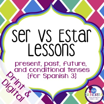 Spanish Ser vs. Estar Lessons {present, past, future, & conditional tenses}