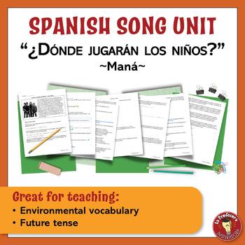 """Spanish Song Unit: """"¿Dónde jugarán los niños?"""" - Future Tense, Environment"""