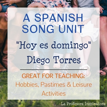 "Spanish Song Unit: ""Hoy es domingo"" - Hobbies & Pastimes, Cultural Comparisons"