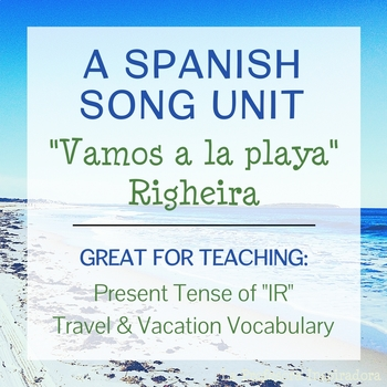 "Spanish Song Unit: ""Vamos a la playa"" - Present tense of IR, Travel Vocabulary"