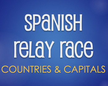 Spanish-Speaking Countries and Capitals Relay Race