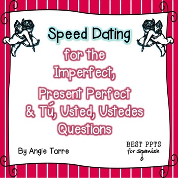 Spanish Speed Dating for the Imperfect, Present Perfect, & Tú Ud. Uds. Questions