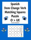Spanish Stem Change Verbs Matching Squares Puzzle O TO UE