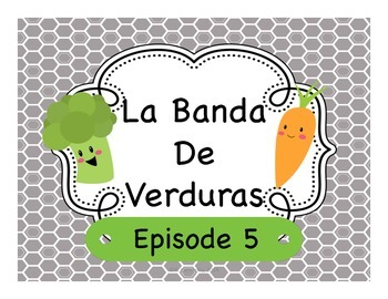 Spanish Story Reading Activities:  La Banda de Verduras Episode 5