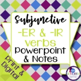 Spanish Subjunctive -ER and -IR Verbs Powerpoint & Notes
