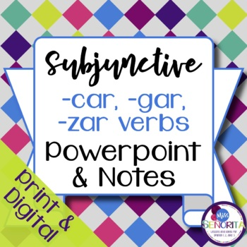 Spanish Subjunctive -car, -gar, -zar Verbs Powerpoint & Notes