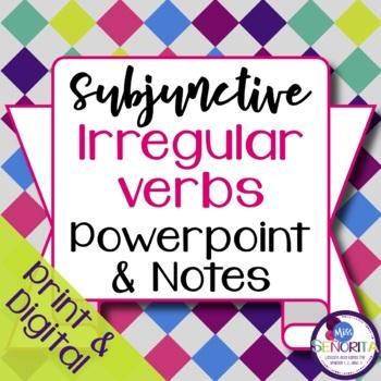 Spanish Subjunctive Irregular Verbs Powerpoint & Notes