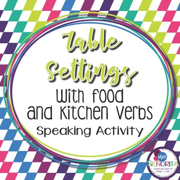 Spanish Table Settings, Food, and Kitchen Verbs Speaking Activity