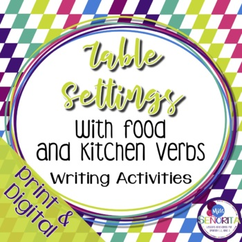 Spanish Table Settings, Food, and Kitchen Verbs Writing Activities