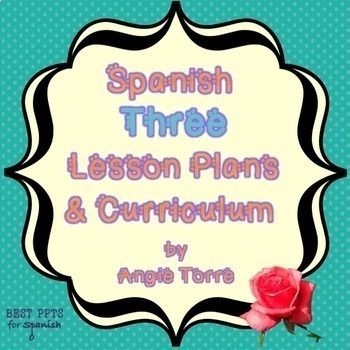 Spanish Three Lesson Plans and Curriculum for an Entire Year