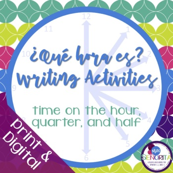Spanish Time Writing Activities - on the hour, quarter, and half hour