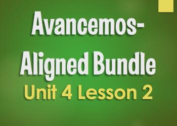 Avancemos 1 Unit 4 Lesson 2 Bundle