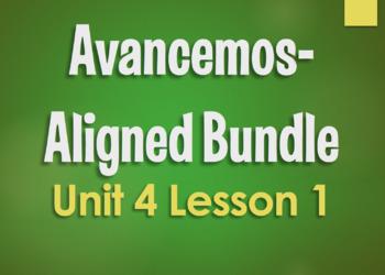 Avancemos 1 Unit 4 Lesson 1 Bundle